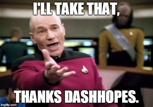 Picard Wtf Meme | I'LL TAKE THAT, THANKS DASHHOPES. | image tagged in memes,picard wtf | made w/ Imgflip meme maker