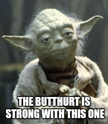 Yoda is straight savage | THE BUTTHURT IS STRONG WITH THIS ONE | image tagged in star wars,yoda,butthurt,savage | made w/ Imgflip meme maker