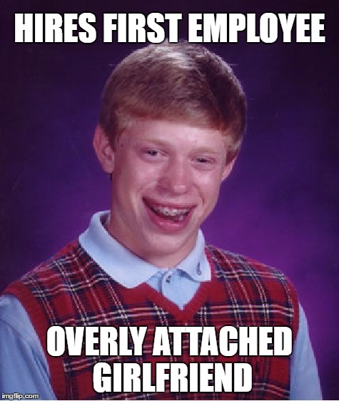Bad Luck Brian Meme | HIRES FIRST EMPLOYEE OVERLY ATTACHED GIRLFRIEND | image tagged in memes,bad luck brian | made w/ Imgflip meme maker