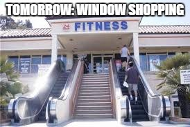 TOMORROW: WINDOW SHOPPING | made w/ Imgflip meme maker