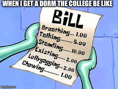 Spongebob Bill |  WHEN I GET A DORM THE COLLEGE BE LIKE | image tagged in spongebob bill | made w/ Imgflip meme maker