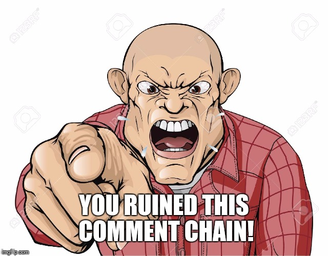 YOU RUINED THIS COMMENT CHAIN! | made w/ Imgflip meme maker