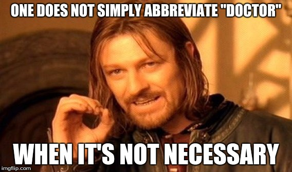 "One Does Not Simply Meme | ONE DOES NOT SIMPLY ABBREVIATE ""DOCTOR"" WHEN IT'S NOT NECESSARY 
