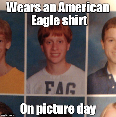 Wears an American Eagle shirt On picture day | image tagged in bad luck brian,american eagle,trhtimmy,memes,this isn't actually brian unfortunatly | made w/ Imgflip meme maker