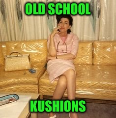 OLD SCHOOL KUSHIONS | made w/ Imgflip meme maker