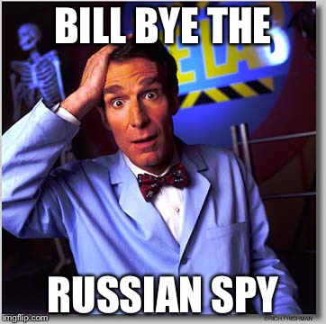 Bill Nye The Science Guy |  BILL BYE THE; RUSSIAN SPY | image tagged in memes,bill nye the science guy | made w/ Imgflip meme maker
