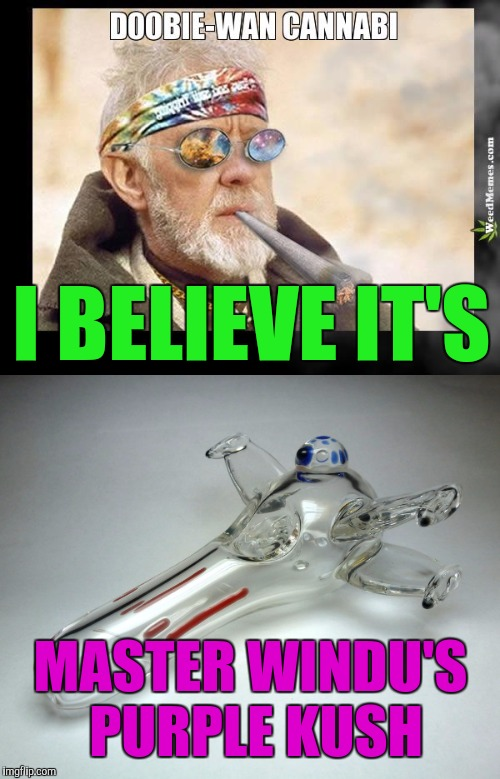 I BELIEVE IT'S MASTER WINDU'S PURPLE KUSH | made w/ Imgflip meme maker