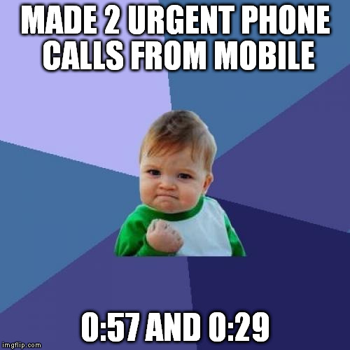 Take that, 30 second block phone billing! |  MADE 2 URGENT PHONE CALLS FROM MOBILE; 0:57 AND 0:29 | image tagged in memes,success kid,phone,credit | made w/ Imgflip meme maker