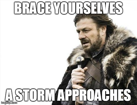 Brace Yourselves X is Coming Meme | BRACE YOURSELVES A STORM APPROACHES | image tagged in memes,brace yourselves x is coming,HuntsvilleAlabama | made w/ Imgflip meme maker