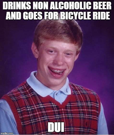 Bad Luck Brian Meme | DRINKS NON ALCOHOLIC BEER AND GOES FOR BICYCLE RIDE DUI | image tagged in memes,bad luck brian | made w/ Imgflip meme maker