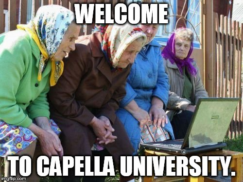Babushkas On Facebook |  WELCOME; TO CAPELLA UNIVERSITY. | image tagged in memes,babushkas on facebook | made w/ Imgflip meme maker