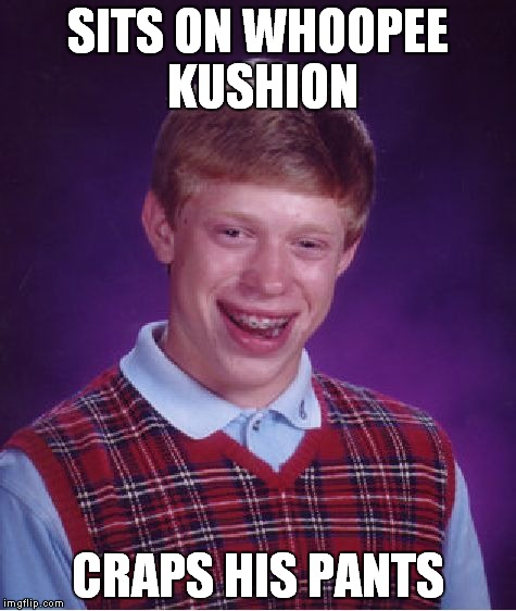 Bad Luck Brian Meme | SITS ON WHOOPEE KUSHION CRAPS HIS PANTS | image tagged in memes,bad luck brian | made w/ Imgflip meme maker