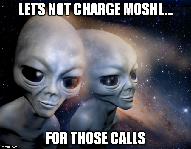 LETS NOT CHARGE MOSHI.... FOR THOSE CALLS | made w/ Imgflip meme maker