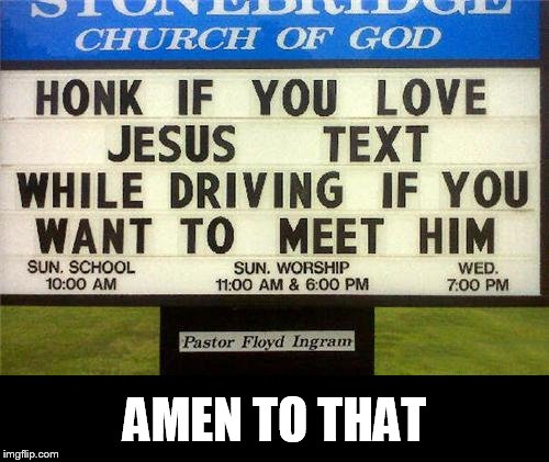 Good advice from your local church | AMEN TO THAT | image tagged in memes,funny memes,jesus,texting,funny signs,signs/billboards | made w/ Imgflip meme maker
