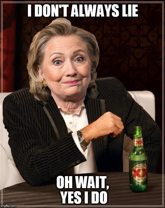 Tell the truth? Hillary aint got no time for that. | I DON'T ALWAYS LIE OH WAIT, YES I DO | image tagged in hillary clinton,hillary,memes,funny memes,bernie sanders,the most interesting man in the world | made w/ Imgflip meme maker