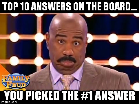 TOP 10 ANSWERS ON THE BOARD... YOU PICKED THE #1 ANSWER | made w/ Imgflip meme maker