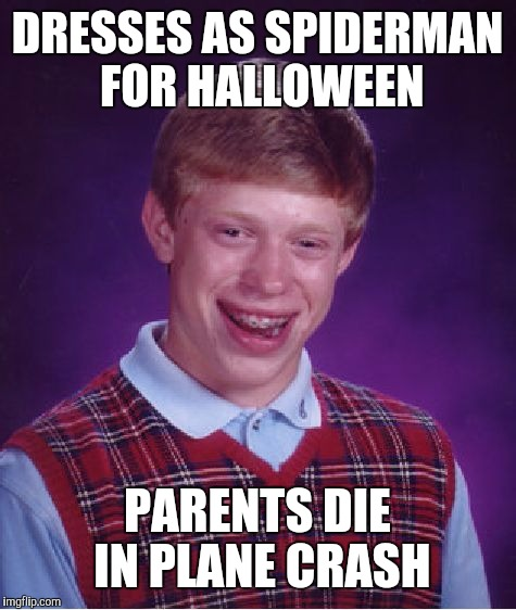 Bad Luck Brian Meme | DRESSES AS SPIDERMAN FOR HALLOWEEN PARENTS DIE IN PLANE CRASH | image tagged in memes,bad luck brian | made w/ Imgflip meme maker