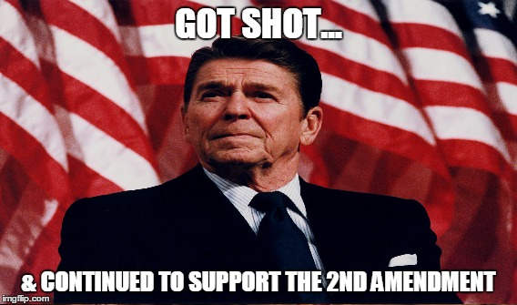 GOT SHOT... & CONTINUED TO SUPPORT THE 2ND AMENDMENT | image tagged in ronald reagan | made w/ Imgflip meme maker