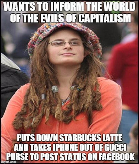 College Liberal Complaining |  WANTS TO INFORM THE WORLD OF THE EVILS OF CAPITALISM; PUTS DOWN STARBUCKS LATTE AND TAKES IPHONE OUT OF GUCCI PURSE TO POST STATUS ON FACEBOOK | image tagged in college liberal,millennial,iphone,starbucks,hypocrite | made w/ Imgflip meme maker