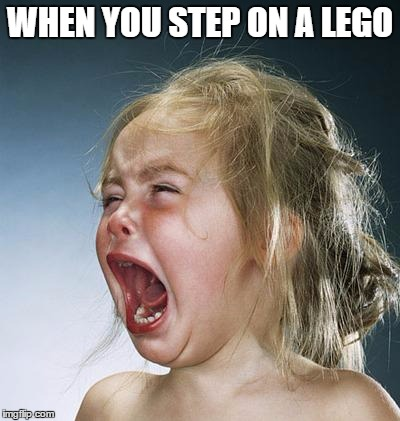 little girl screaming | WHEN YOU STEP ON A LEGO | image tagged in little girl screaming | made w/ Imgflip meme maker