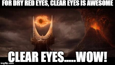 Eye Of Sauron Meme |  FOR DRY RED EYES, CLEAR EYES IS AWESOME; CLEAR EYES.....WOW! | image tagged in memes,eye of sauron | made w/ Imgflip meme maker