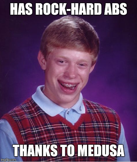 Bad Luck Brian |  HAS ROCK-HARD ABS; THANKS TO MEDUSA | image tagged in memes,bad luck brian,medusa,greek mythology,funny,th3_h4ck3r | made w/ Imgflip meme maker