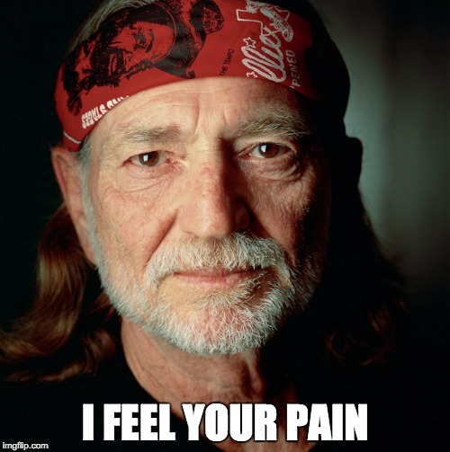 Willie Nelson  | I FEEL YOUR PAIN | image tagged in willie nelson | made w/ Imgflip meme maker
