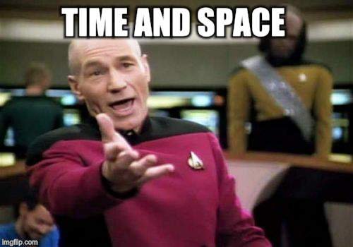 Picard Wtf Meme | TIME AND SPACE | image tagged in memes,picard wtf | made w/ Imgflip meme maker