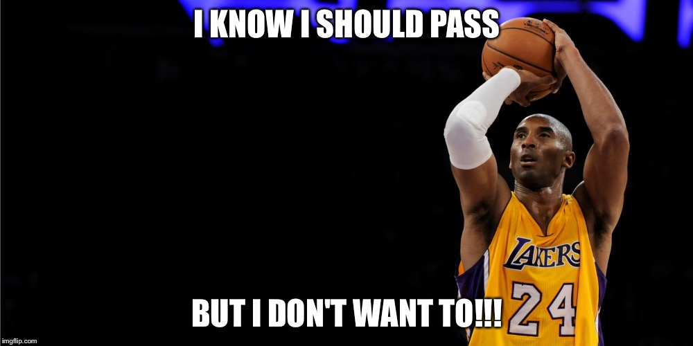 Kobe Bryant | I KNOW I SHOULD PASS BUT I DON'T WANT TO!!! | image tagged in kobe bryant | made w/ Imgflip meme maker