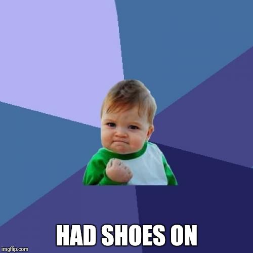 Success Kid Meme | HAD SHOES ON | image tagged in memes,success kid | made w/ Imgflip meme maker