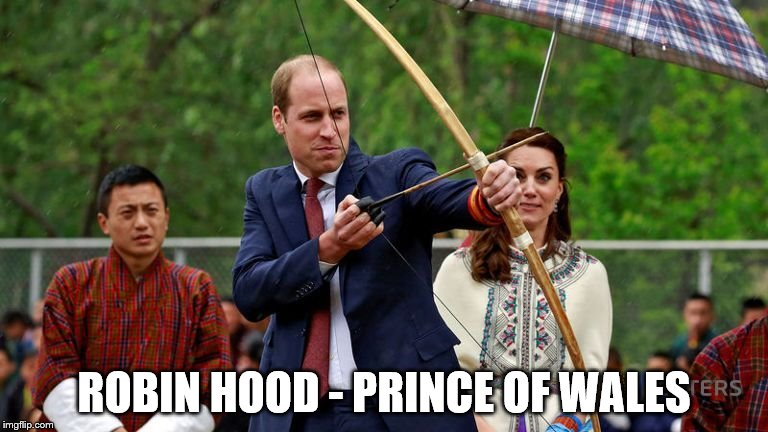 I'm sure someone will be able to photoshop a better one... | ROBIN HOOD - PRINCE OF WALES | image tagged in memes,archery,prince of wales,prince william | made w/ Imgflip meme maker