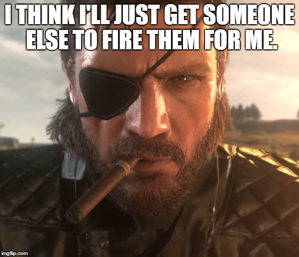 I THINK I'LL JUST GET SOMEONE ELSE TO FIRE THEM FOR ME. | made w/ Imgflip meme maker