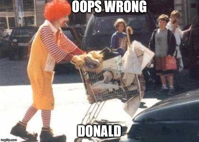 ronald mcdonald  | OOPS WRONG DONALD | image tagged in ronald mcdonald | made w/ Imgflip meme maker