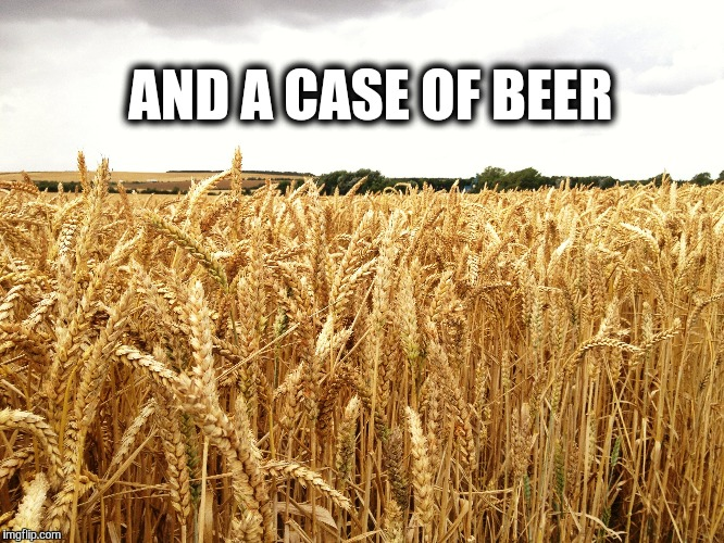 AND A CASE OF BEER | made w/ Imgflip meme maker
