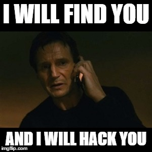 Liam Neeson Taken | I WILL FIND YOU AND I WILL HACK YOU | image tagged in memes,liam neeson taken | made w/ Imgflip meme maker