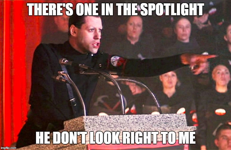 THERE'S ONE IN THE SPOTLIGHT HE DON'T LOOK RIGHT TO ME | made w/ Imgflip meme maker