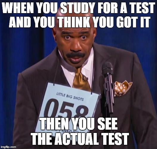 Reason why I don't like studying |  WHEN YOU STUDY FOR A TEST AND YOU THINK YOU GOT IT; THEN YOU SEE THE ACTUAL TEST | image tagged in steve harvey,failure,test,study,mcdonalds | made w/ Imgflip meme maker