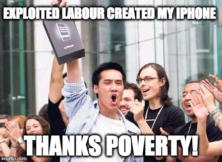 Appleman |  EXPLOITED LABOUR CREATED MY IPHONE; THANKS POVERTY! | image tagged in china,mexico,poverty,labour,iphone,apple | made w/ Imgflip meme maker