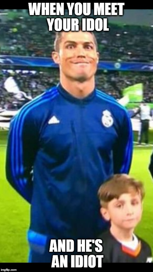 Disappointed Kid | WHEN YOU MEET YOUR IDOL AND HE'S AN IDIOT | image tagged in cristiano ronaldo,ronaldo,disappointed kid | made w/ Imgflip meme maker