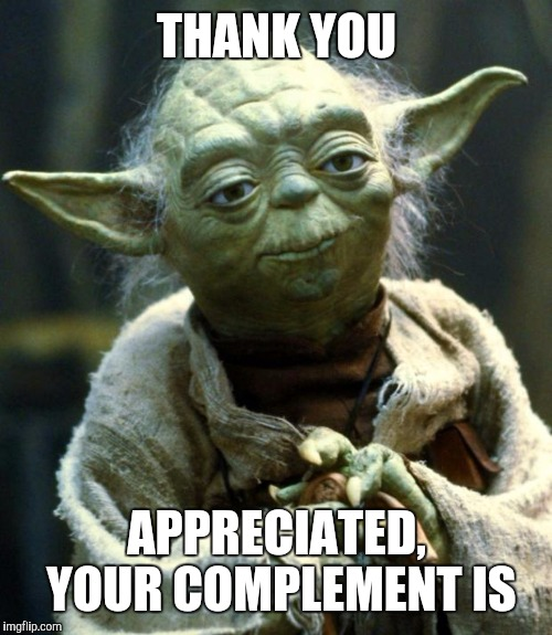 Star Wars Yoda Meme | THANK YOU APPRECIATED, YOUR COMPLEMENT IS | image tagged in memes,star wars yoda | made w/ Imgflip meme maker