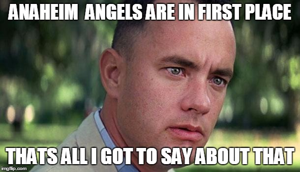 ANAHEIM  ANGELS ARE IN FIRST PLACE THATS ALL I GOT TO SAY ABOUT THAT | image tagged in angels | made w/ Imgflip meme maker
