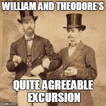William and Theodore's Quite Agreeable Excursion | WILLIAM AND THEODORE'S QUITE AGREEABLE EXCURSION | image tagged in bill and ted,victorian,steampunk | made w/ Imgflip meme maker