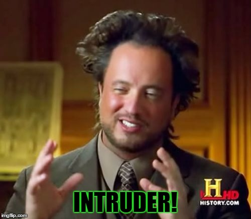 Ancient Aliens Meme | INTRUDER! | image tagged in memes,ancient aliens | made w/ Imgflip meme maker