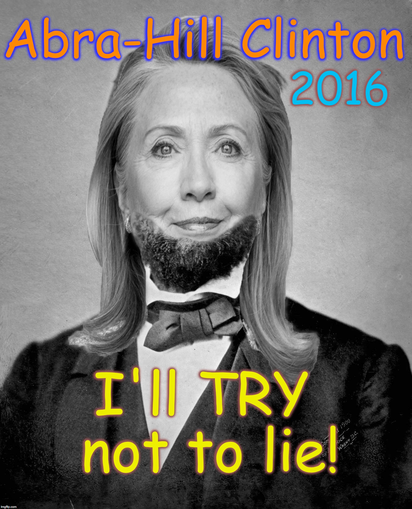 Abra-Hill Clinton I'll TRY not to lie! 2016 | made w/ Imgflip meme maker