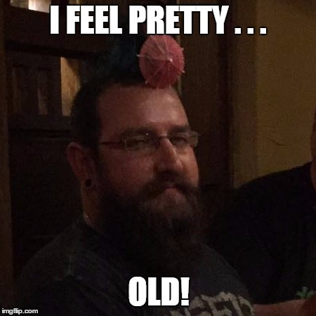 I FEEL PRETTY . . . OLD! | image tagged in van | made w/ Imgflip meme maker