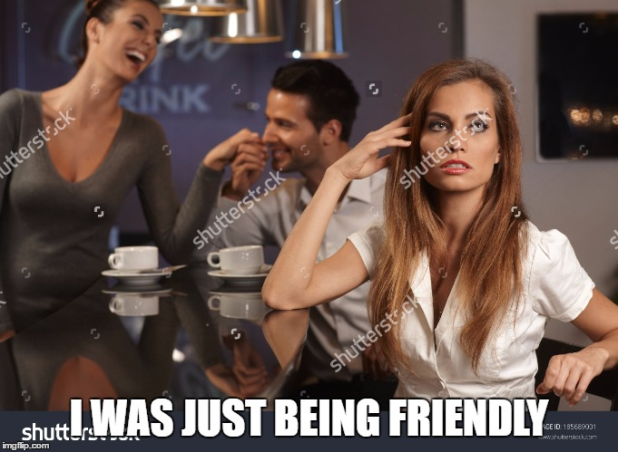 I WAS JUST BEING FRIENDLY | made w/ Imgflip meme maker