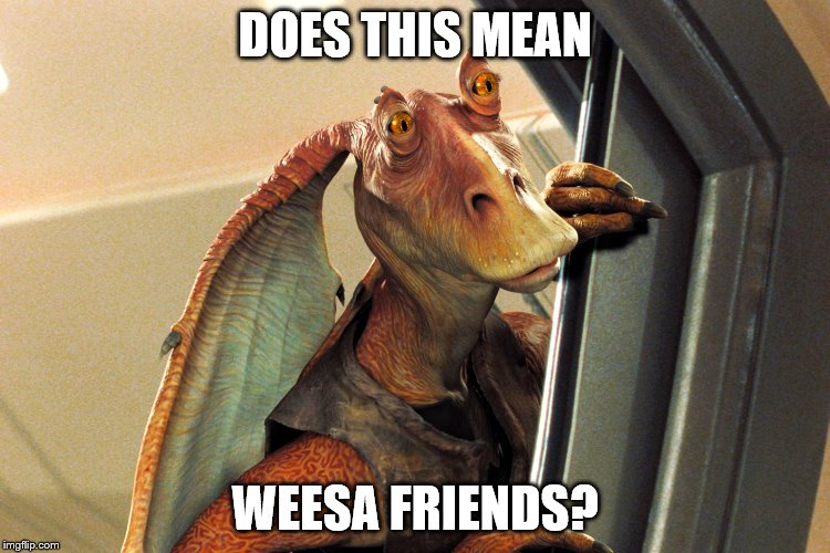 DOES THIS MEAN WEESA FRIENDS? | made w/ Imgflip meme maker