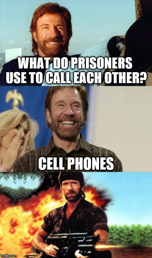 AWESOME Pun Chuck Norris | WHAT DO PRISONERS USE TO CALL EACH OTHER? CELL PHONES | image tagged in awesome pun chuck norris | made w/ Imgflip meme maker