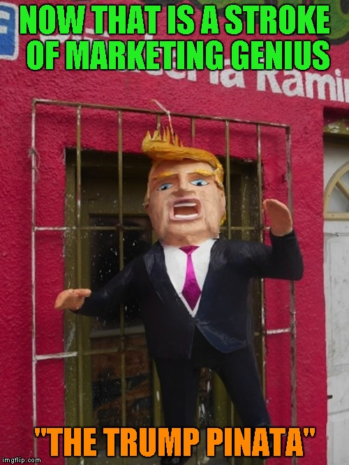 "I don't care what anyone says, I would TOTALLY buy one of those!!! Gonna have to look it up! | NOW THAT IS A STROKE OF MARKETING GENIUS ""THE TRUMP PINATA"" 