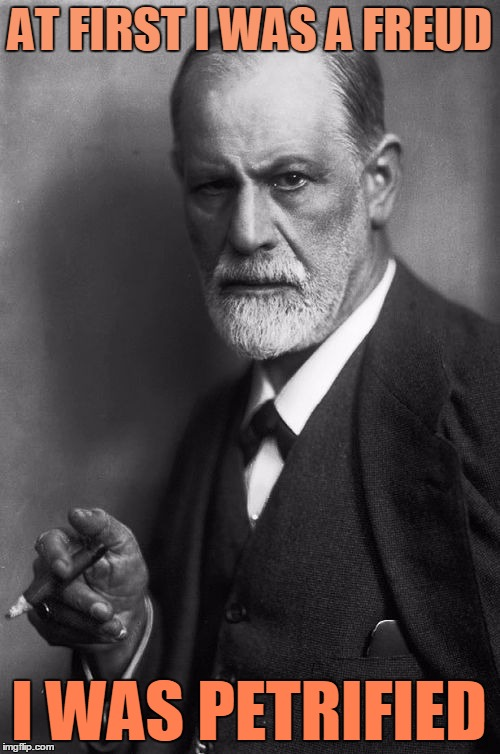 Thinking I could never live without Jung by my side | AT FIRST I WAS A FREUD I WAS PETRIFIED | image tagged in memes,sigmund freud,song lyrics,music | made w/ Imgflip meme maker
